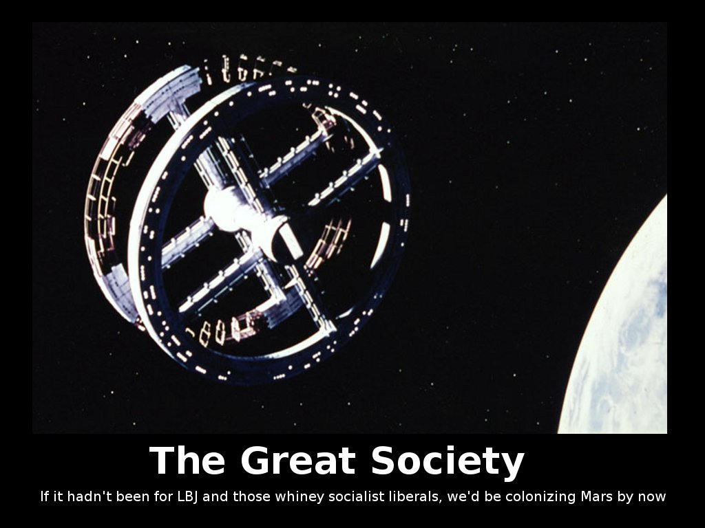 The Great Society - if it weren't for LBJ and those whiney liberals, we'd be colonizing Mars by now