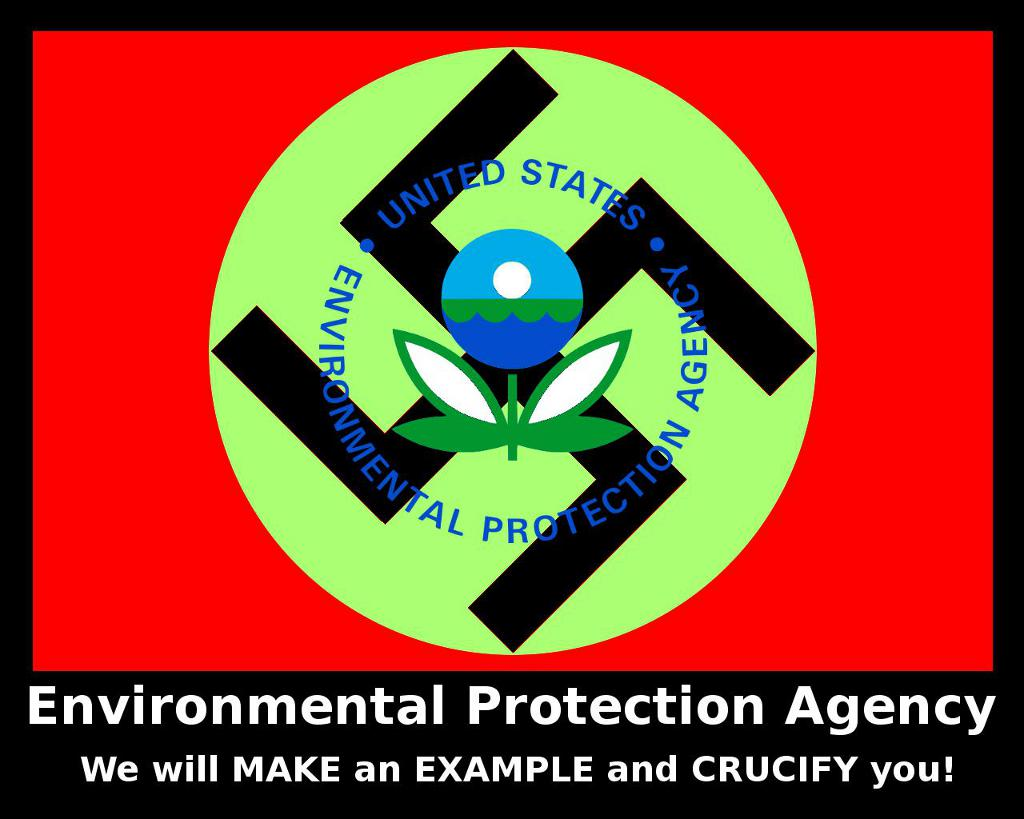 Environmental Protection Agency - We will MAKE and EXAMPLE and CRUCIFY you!